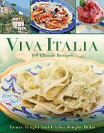 Viva Italia : 180 Classic Recipes - Tomas Tengby