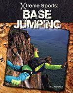 Base Jumping : Xtreme Sports (ABDO) - S L Hamilton