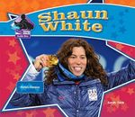 Shaun White : Olympic Champion - Sarah Tieck