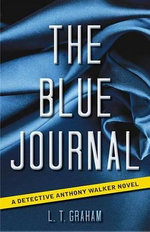 The Blue Journal : A Detective Anthony Walker Novel - L T Graham