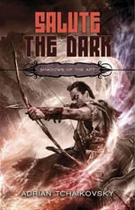 Salute the Dark : Shadows of the Apt 4 - Adrian Tchaikovsky