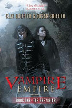 Greyfriar : Vampire Empire Series : Book 1 - Clay Griffith