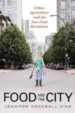 Food and the City : Urban Agriculture and the New Food Revolution - Jennifer Cockrall-King