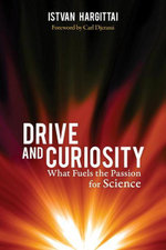 Drive and Curiosity : What Fuels the Passion for Science - Istvan Hargittai
