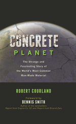 Concrete Planet : The Strange and Fascinating Story of the World's Most Common Man-Made Material - Robert Courland