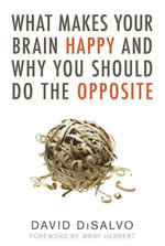 What Makes Your Brain Happy and Why You Should Do the Opposite - David Disalvo