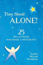 They Stood Alone! : 25 Men and Women Who Made a Difference - Sandra Mcleod Humphrey