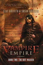 The Rift Walker : Vampire Empire Book Two - Clay Griffith