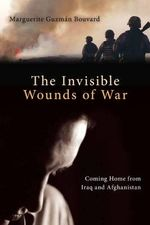 The Invisible Wounds of War : Coming Home from Iraq and Afghanistan - Marguerite Guzman Bouvard