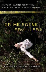 Crime Scene Profilers : Investigating What the Criminal Mind Leaves Behind - John H. Campbell