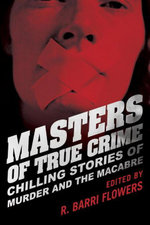 Masters of True Crime : Chilling Stories of Murder and the Macabre