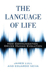 The Language of Life : How Communication Drives Human Evolution - James Lull