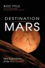 Destination Mars : New Explorations of the Red Planet - Rod Pyle