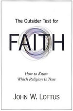 The Outsider Test for Faith : How to Know Which Religion is True - John W. Loftus