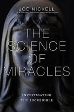 The Science of Miracles : Investigating the Incredible - Joe Nickell