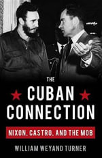 The Cuban Connection : Nixon, Castro, and the Mob - William Weyand Turner