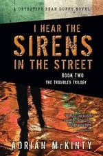 I Hear the Sirens in the Street : A Detective Sean Duffy Novel - Adrian McKinty