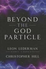 Beyond the God Particle - Leon M Lederman