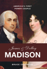 James and Dolley Madison : America's First Power Couple - Bruce Chadwick
