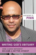 Writing God's Obituary : How a Good Methodist Became a Better Atheist - Anthony B. Pinn