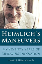 Heimlich's Maneuvers : My Seventy Years of Lifesaving Innovation - Henry J. Heimlich