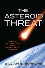 The Asteroid Threat : Defending Our Planet from Deadly Near-Earth Objects - William E. Burrows