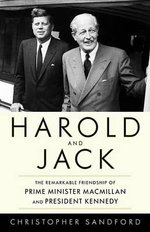 Harold and Jack : The Remarkable Friendship of Prime Minister MacMillan and President Kennedy - Christopher Sandford