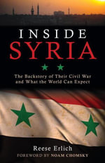 Inside Syria : The Backstory of Their Civil War and What the World Can Expect - Reese Erlich