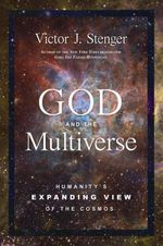 God and the Multiverse : Humanity's Expanding View of the Cosmos - Victor J. Stenger