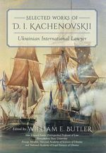 Selected Works of D.I. Kachenovskii : Ukrainian International Lawyer - D I Kachenovskii