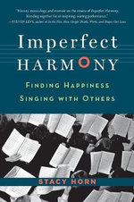 Imperfect Harmony : Finding Happiness Singing with Others - Stacy Horn
