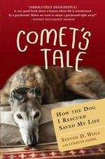 Comet's Tale : How the Dog I Rescued Saved My Life - Steven D Wolf