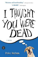 I Thought You Were Dead : A Love Story - Pete Nelson