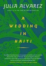 A Wedding in Haiti : The Story of a Friendship - Julia Alvarez