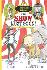 The Show Must Go On! - Kate Klise