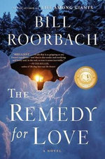 The Remedy for Love - Associate Professor of English and Creative Writing Bill Roorbach