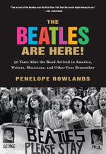 The Beatles Are Here! : 50 Years after the Band Arrived in America, Writers, Musicians & Other Fans Remember - Penelope Rowlands