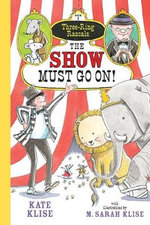 The Show Must Go on! : Three-Ring Rascals - Kate Klise