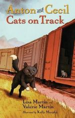 Anton and Cecil, Book 2 : Cats on Track - Lisa Martin