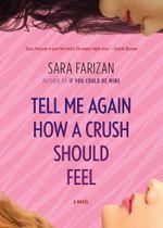 Tell Me Again How a Crush Should Feel : A Novel - Sara Farizan