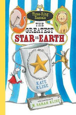 Three Ring Rascals: The Greatest Star on Earth : Three-Ring Rascals - Kate Klise