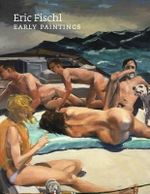 Eric Fischl - Early Paintings : Early Paintings - Phyllis Tuchman
