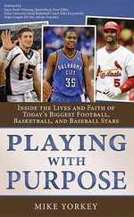 Playing with Purpose Collection : Inside the Lives and Faith of Today's Biggest Football, Basketball, and Baseball Stars - Mike Yorkey