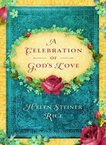 A Celebration of God's Love : A Keepsake Devotional Featuring the Inspirational Poetry of Helen Steiner Rice - Helen Steiner Rice