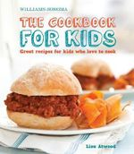 Williams-Sonoma the Cookbook for Kids : Great Recipes for Kids Who Love to Cook - Lisa Atwood
