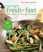 Weeknight Fresh & Fast : Simple, Healthy Meals for Every Night of the Week - Kristine Kidd