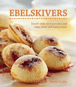 Ebelskivers : Filled Pancakes and Other Mouthwatering Miniatures - Kevin Crafts