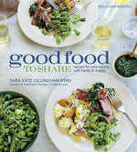 Good Food to Share : Recipes for Entertaining - Sara Kate Gillingham-Ryan