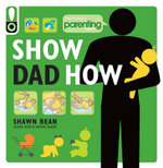 Show Dad How (Parenting Magazine) : The Brand-New Dad's Guide to Baby's First Year - Shawn Bean