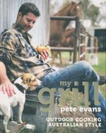 My Grill : Outdoor Cooking Australian Style - Pete Evans